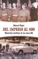 Del Imperio al 600: Historias Ineditas de los Anos 60 = Of the Empire to 600