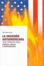 La obsesión antiamericana : dinámica, causas e incongruencias