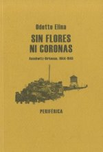 Sin Flores Ni Coronas: Auschwitz-Birkenau, 1944-1945 = Without Flowers or Wreaths