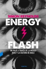 Energy Flash: Un Viaje a Traves de La Musica Rave y La Cultura de Baile