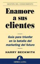 Enamore A Sus Clientes: Guia Par Triunfar en la Batalla del Marketing del Futuro = What Clients Love