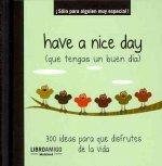 Have A Nice Day (Que Tengas un Buen Dia): 300 Ideas Para Que Disfrutes de la Vida