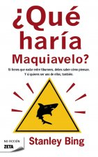 Que Haria Maquiavelo? = What Would Machiavelli Do?