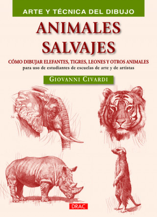 Animales salvajes : Cómo dibujar elefantes, tigres, leones y otros animales