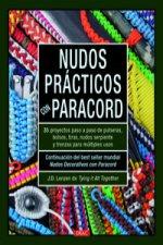 Nudos prácticos con paracord : 35 proyectos paso a paso de pulseras, bolsos, tiras, nudos serpiente y trenzas para multiples usos