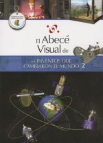 El Abece Visual de los Inventos Que Cambiaron el Mundo 2 = The Illustrated Basics of Inventions That Changed the World 2