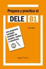 Prepara y practica el DELE B1 : con programa, consejos, modelos de examen, audios y soluciones