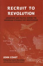 Recruit to Revolution: Adventure and Politics During the Indonesian Struggle for Independence