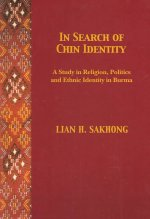 In Search of Chin Identity in Burma: A Study of Religion, Politics, and Ethnic Identity in Burma