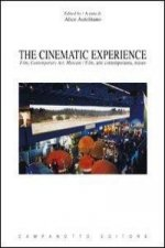 The cinematic experience. Film, contemporary art, museum. Ediz. italiana e inglese