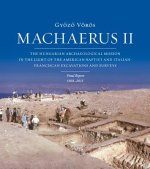 Machaerus II: The Hungarian Archaeological Mission in the Light of the American-Baptist and Italian-Franciscan Excavations and Surve
