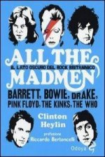 All the madmen. Il lato oscuro del rock britannico. Barrett, Bowie, Drake, Pink Floyd, The Kinks, The Who