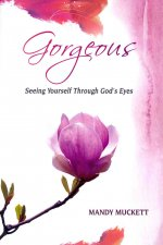 Gorgeous: Seeing Yourself Through God's Eyes