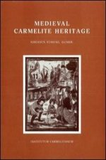 Medieval Carmelite Heritage: Early Reflections on the Nature of the Order