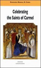 Celebrating the Saints of Carmel a Commentary on the Carmelite Proper of the Mass and the Liturgy of the Hours