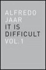Alfredo Jaar. It is difficult. Ediz. italiana