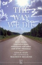The Way We Die: Brain Death, Vegetative State, Euthanasia and Other End-Of-Life Dilemmas