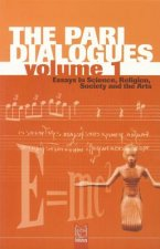 The Pari Dialogues, Volume I: Essays in Science, Religion, Society and the Arts