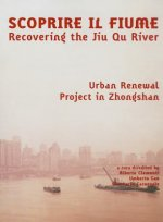Recovering the River: Jiu Qu River, Chinese Experience from the Italian Architects