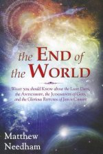 The End of the World: What You Should Know about the Last Days, the Antichrist, the Judgments of God, and the Glorious Return of Jesus Chris
