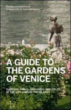 A guide to the gardens of Venice. Gardens, parks, orchards and fields in the city and on the islands
