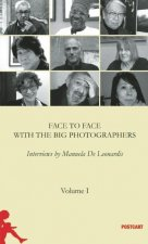 Face to Face with the Great Photographers: Interviews by Manuela de Leonardis Vol. 1
