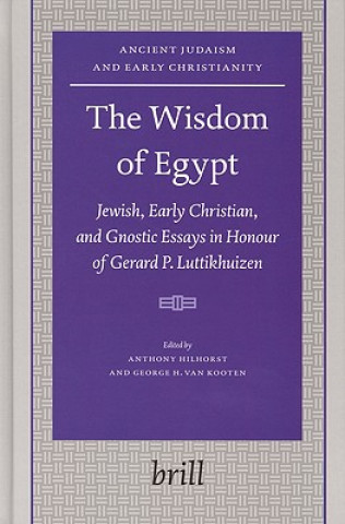 The Wisdom of Egypt: Jewish, Early Christian, and Gnostic Essays in Honour of Gerard P. Luttikhuizen