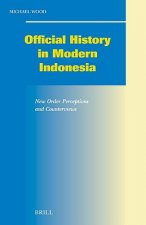 Official History in Modern Indonesia: New Order Perceptions and Counterviews