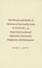 The Rituals and Myths of the Feast of the Goodly Gods of KTU/CAT 1.23: Royal Constructions of Opposition, Intersection, Integration, and Domination