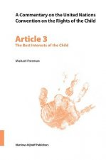 A Commentary on the United Nations Convention on the Rights of the Child: Article 3: The Best Interests of the Child