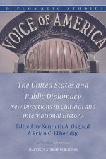 The United States and Public Diplomacy: New Directions in Cultural and International History