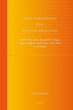 Two Paradigms for Divine Healing: Fred F. Bosworth, Kenneth E. Hagin, Agnes Sanford, and Francis MacNutt in Dialogue