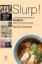 Slurp! A Social and Culinary History of Ramen: Japan's Favorite Noodle Soup