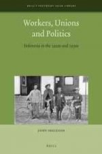 Workers, Unions and Politics: Indonesia in the 1920s and 1930s