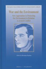 War and the Environment: New Approaches to Protecting the Environment in Relation to Armed Conflict