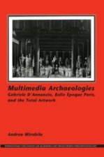 Multimedia Archaeologies: Gabriele D Annunzio, Belle Epoque Paris, and the Total Artwork