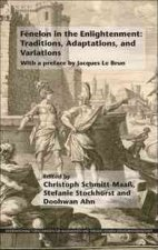 Fenelon in the Enlightenment: Traditions, Adaptations, and Variations: With a Preface by Jacques Le Brun