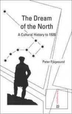 The Dream of the North: A Cultural History to 1920