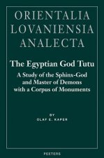 The Egyptian God Tutu: A Study of the Sphinx-God and Master of Demons with a Corpus of Monuments