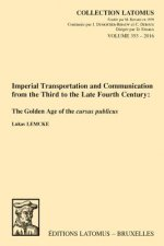 Imperial Transportation and Communication from the Third to the Late Fourth Century: The Golden Age of the Cursus Publicus