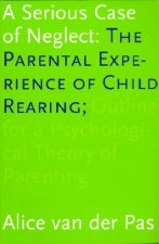 A Serious Case of Neglect: The Parental Experience of Child Rearing: Outline for a Psychological Theory of Parenting