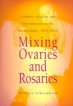 Mixing Ovaries and Rosaries: Catholic Religion and Reproduction in the Netherlands, 1870-1970