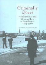 Criminally Queer: Homosexuality and Criminal Law in Scandinavia 1842-1999