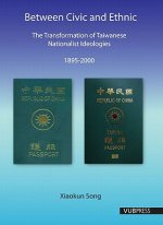 Between Civic and Ethnic: The Transformation of Taiwanese Nationalist Ideologies (1895 - 2000)