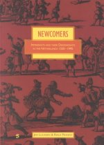 Newcomers: Immigrants and Their Descendants in the Netherlands 1550-1995