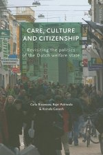 Care, Culture and Citizenship: Revisiting the Politics of the Dutch Welfare State