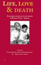 Life, Love and Death: Conversations with Six Elders in Kwahu-Tafo in Ghana