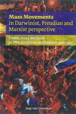 Mass Movements in Darwinist, Freudian and Marxist Perspective: Trotter, Freud and Reich on War, Revolution and Reaction 1900-1933
