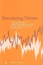 Simulating Nature: A Philosophical Study of Computer-Simulation Uncertainties and Their Role in Climate Science and Policy Advice