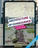 Architecture of Consequence: Dutch Designs on the Future